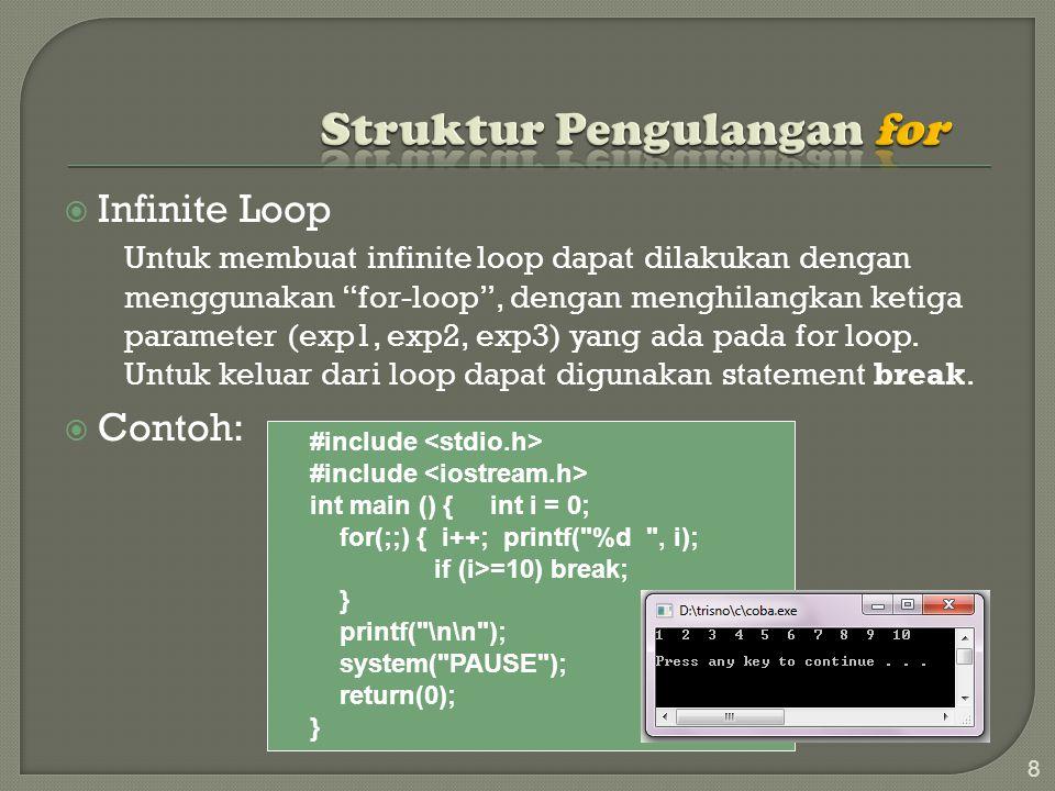  Infinite Loop Untuk membuat infinite loop dapat dilakukan dengan menggunakan for-loop , dengan menghilangkan ketiga parameter (exp1, exp2, exp3) yang ada pada for loop.