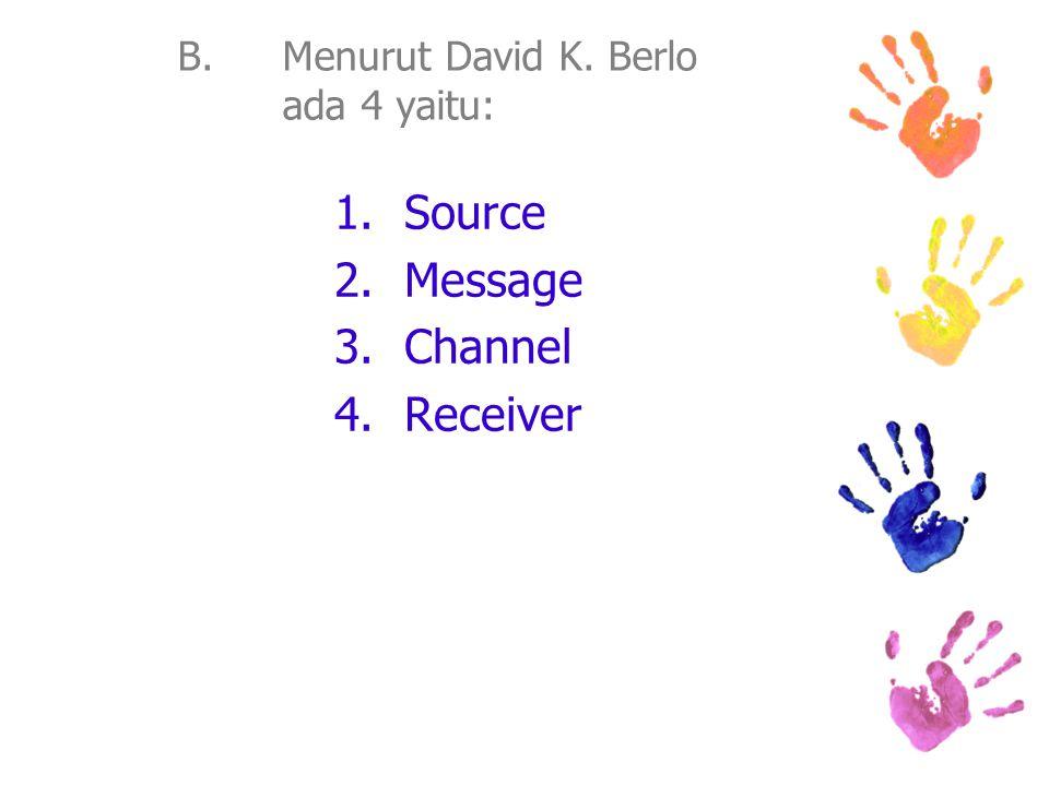 B. Menurut David K. Berlo ada 4 yaitu: 1.Source 2.Message 3.Channel 4.Receiver
