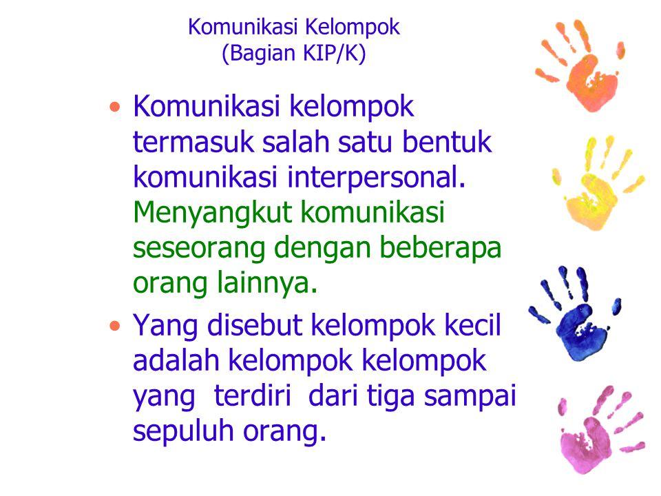 Komunikasi Kelompok (Bagian KIP/K) Komunikasi kelompok termasuk salah satu bentuk komunikasi interpersonal.