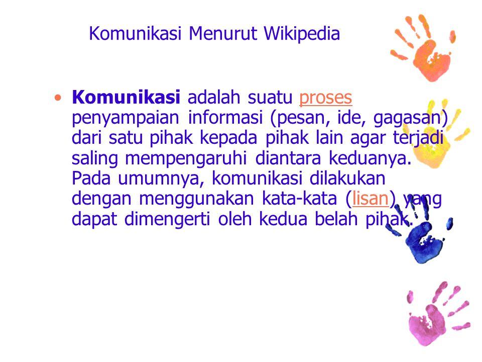 Komunikasi Menurut Wikipedia Komunikasi adalah suatu proses penyampaian informasi (pesan, ide, gagasan) dari satu pihak kepada pihak lain agar terjadi saling mempengaruhi diantara keduanya.