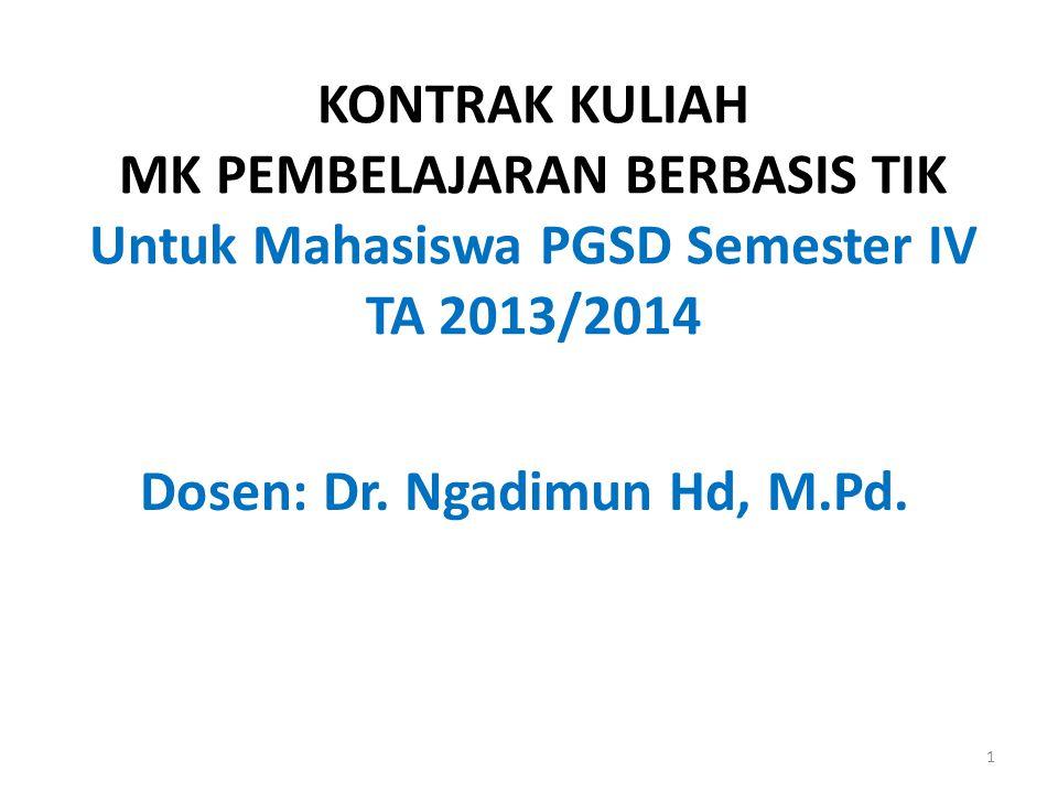 KONTRAK KULIAH MK PEMBELAJARAN BERBASIS TIK Untuk Mahasiswa PGSD Semester IV TA 2013/2014 Dosen: Dr. Ngadimun Hd, M.Pd. 1