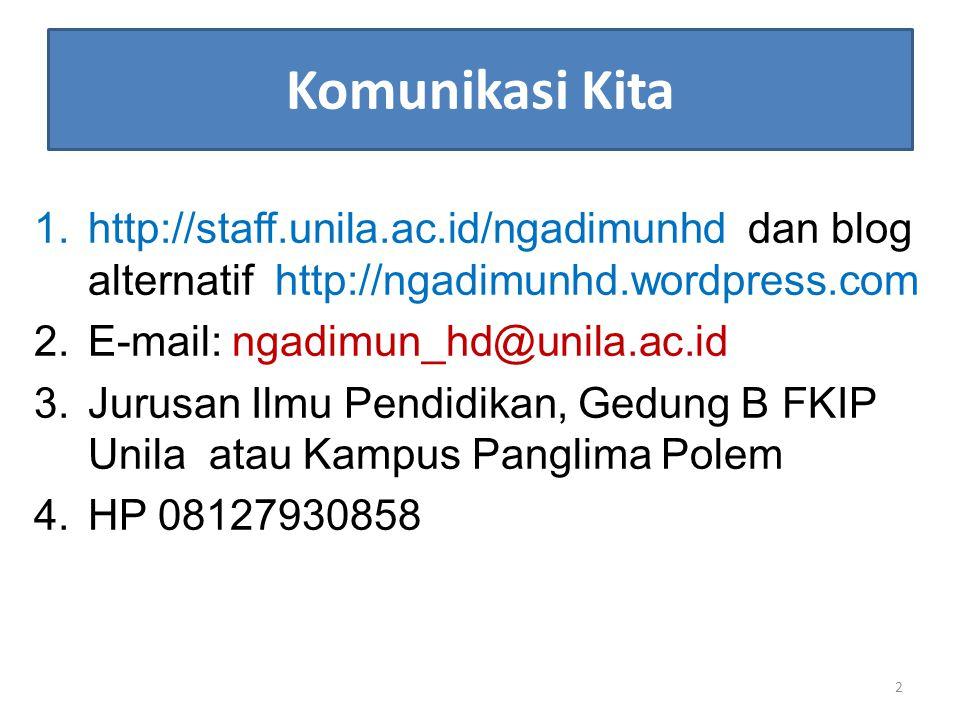 Komunikasi Kita 1.http://staff.unila.ac.id/ngadimunhd dan blog alternatif http://ngadimunhd.wordpress.com 2.E-mail: ngadimun_hd@unila.ac.id 3.Jurusan