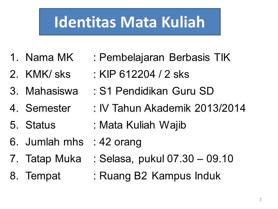 Identitas Mata Kuliah 1.Nama MK: Pembelajaran Berbasis TIK 2.KMK/ sks: KIP 612204 / 2 sks 3.Mahasiswa: S1 Pendidikan Guru SD 4.Semester: IV Tahun Akad