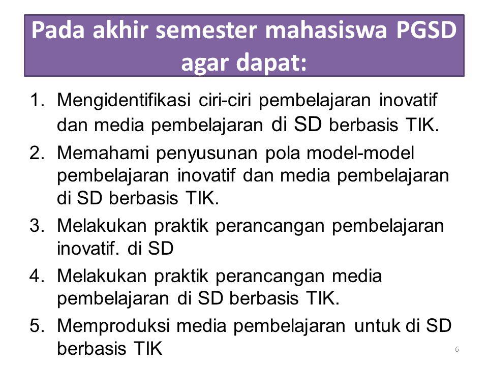 Pada akhir semester mahasiswa PGSD agar dapat: 1.Mengidentifikasi ciri-ciri pembelajaran inovatif dan media pembelajaran di SD berbasis TIK. 2.Memaham