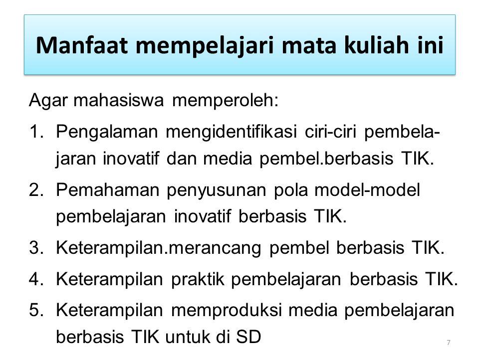 Strategi Perkuliahan MK PBTIK SD Target Pembelajaran MK ini di akhir smt mhs sebagai calon guru SD, dapat melaksanakan pembelajaran di SD berbasis TIK di sekolah.