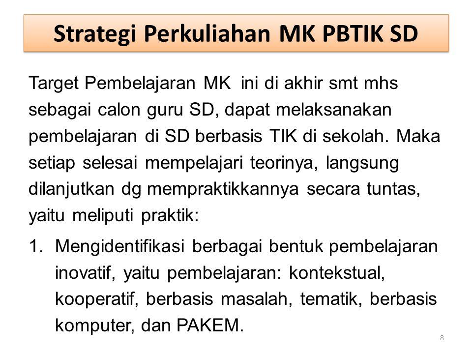 Strategi Perkuliahan MK PBTIK SD Target Pembelajaran MK ini di akhir smt mhs sebagai calon guru SD, dapat melaksanakan pembelajaran di SD berbasis TIK