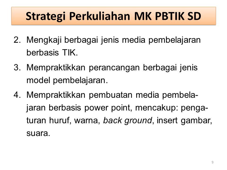 Strategi Perkuliahan MK PBTIK SD 2.Mengkaji berbagai jenis media pembelajaran berbasis TIK. 3.Mempraktikkan perancangan berbagai jenis model pembelaja