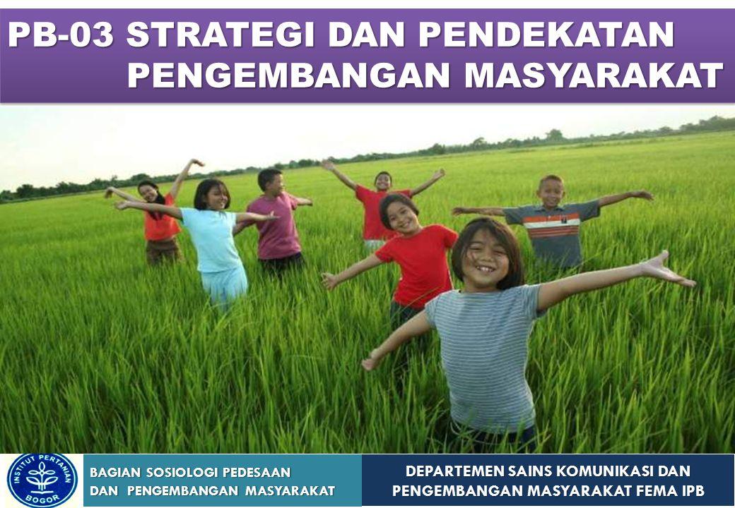 DEPARTEMEN SAINS KOMUNIKASI DAN PENGEMBANGAN MASYARAKAT FEMA IPB BAGIAN SOSIOLOGI PEDESAAN DAN PENGEMBANGAN MASYARAKAT Sub Pokok Bahasan 1.Pengembangan Masyarakat sebagai Pembangunan Alternatif 2.Strategi Pengembangan Masyarakat 3.Pendekatan Pengembangan Masyarakat