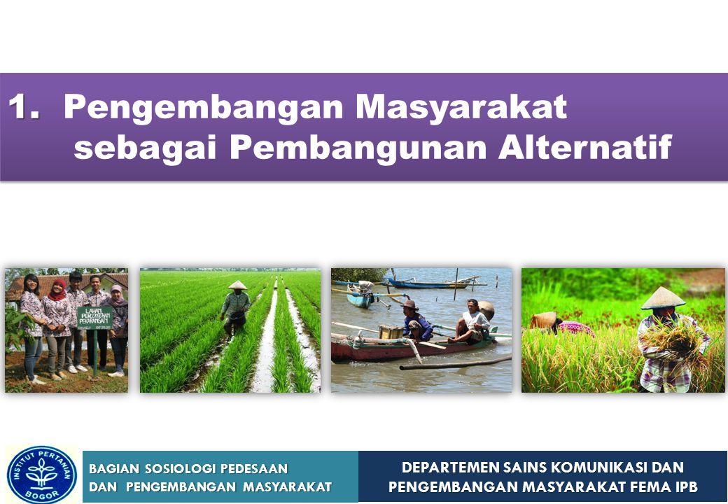 DEPARTEMEN SAINS KOMUNIKASI DAN PENGEMBANGAN MASYARAKAT FEMA IPB BAGIAN SOSIOLOGI PEDESAAN DAN PENGEMBANGAN MASYARAKAT 1. 1. Pengembangan Masyarakat s