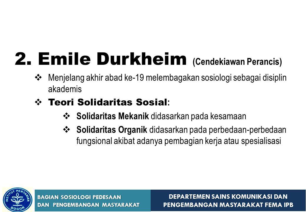 DEPARTEMEN SAINS KOMUNIKASI DAN PENGEMBANGAN MASYARAKAT FEMA IPB BAGIAN SOSIOLOGI PEDESAAN DAN PENGEMBANGAN MASYARAKAT 2.Emile Durkheim (Cendekiawan P