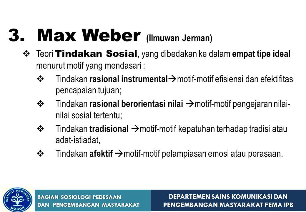 DEPARTEMEN SAINS KOMUNIKASI DAN PENGEMBANGAN MASYARAKAT FEMA IPB BAGIAN SOSIOLOGI PEDESAAN DAN PENGEMBANGAN MASYARAKAT 3. Max Weber (Ilmuwan Jerman) 