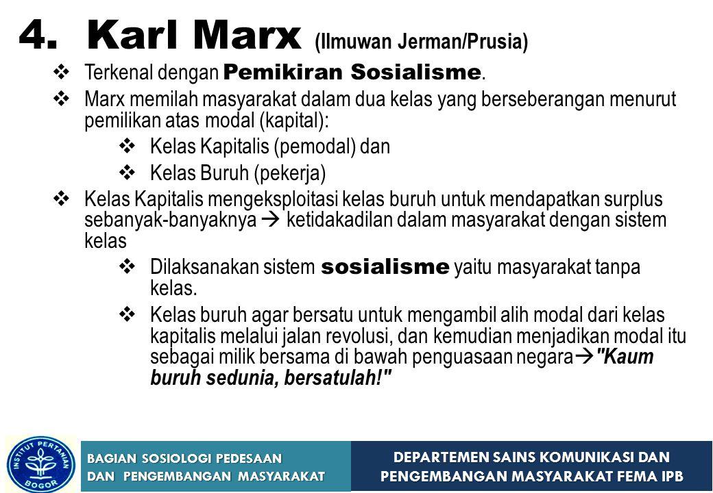 DEPARTEMEN SAINS KOMUNIKASI DAN PENGEMBANGAN MASYARAKAT FEMA IPB BAGIAN SOSIOLOGI PEDESAAN DAN PENGEMBANGAN MASYARAKAT 4. Karl Marx (Ilmuwan Jerman/Pr