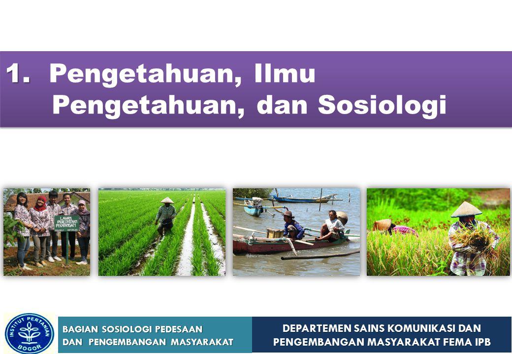 DEPARTEMEN SAINS KOMUNIKASI DAN PENGEMBANGAN MASYARAKAT FEMA IPB BAGIAN SOSIOLOGI PEDESAAN DAN PENGEMBANGAN MASYARAKAT 1. 1. Pengetahuan, Ilmu Pengeta