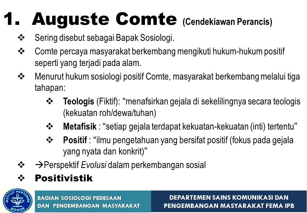 DEPARTEMEN SAINS KOMUNIKASI DAN PENGEMBANGAN MASYARAKAT FEMA IPB BAGIAN SOSIOLOGI PEDESAAN DAN PENGEMBANGAN MASYARAKAT 1. Auguste Comte (Cendekiawan P