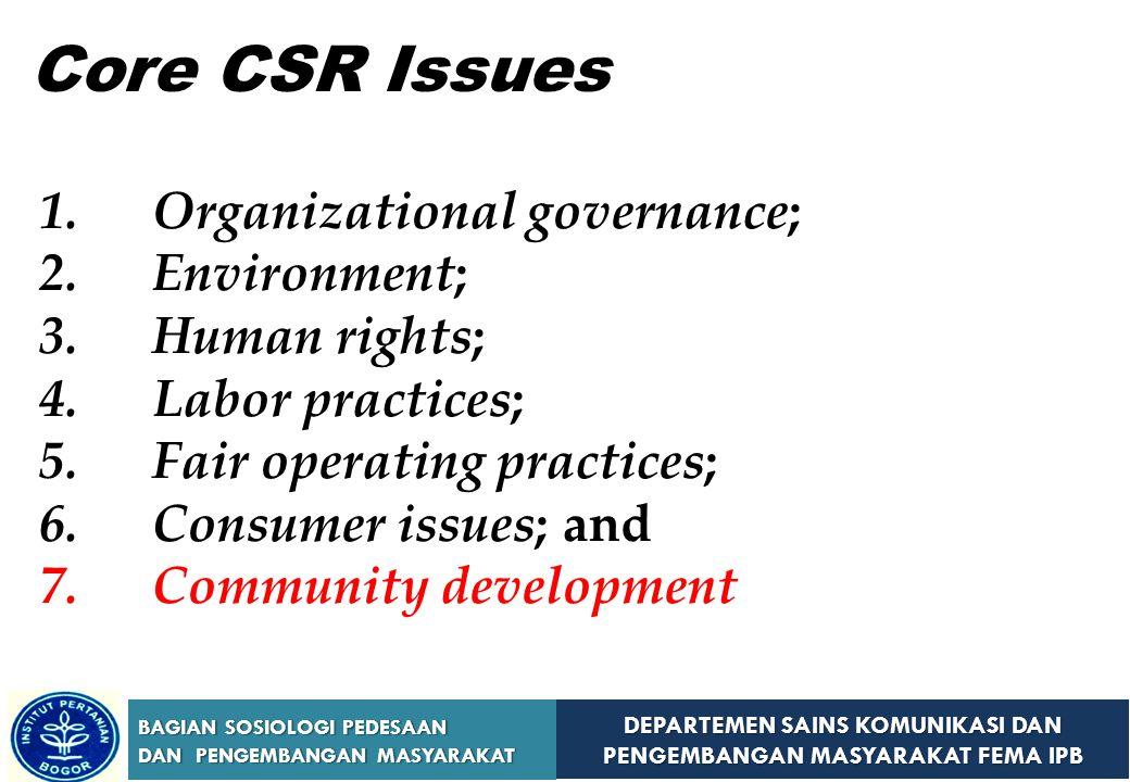 DEPARTEMEN SAINS KOMUNIKASI DAN PENGEMBANGAN MASYARAKAT FEMA IPB BAGIAN SOSIOLOGI PEDESAAN DAN PENGEMBANGAN MASYARAKAT  CSR adalah upaya sungguh-sungguh dari perusahaan untuk meminimumkan dampak negatif dan memaksimumkan dampak positif operasinya dalam ranah ekonomi, sosial, dan lingkungan terhadap seluruh pemangku-kepentingannya, untuk mencapai tujuan pembangunan berkelanjutan  CSR tidak terpisah dari bisnis inti perusahaan  Internalization of externalities