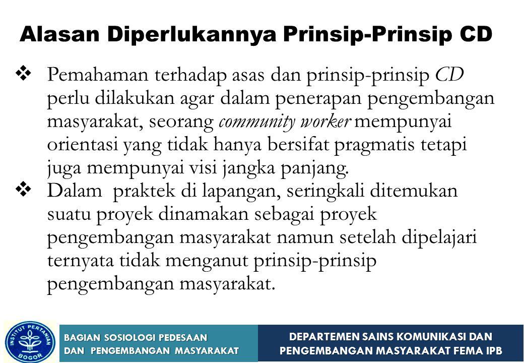 DEPARTEMEN SAINS KOMUNIKASI DAN PENGEMBANGAN MASYARAKAT FEMA IPB BAGIAN SOSIOLOGI PEDESAAN DAN PENGEMBANGAN MASYARAKAT 4. Azas dan Prinsip-Prinsip 4.
