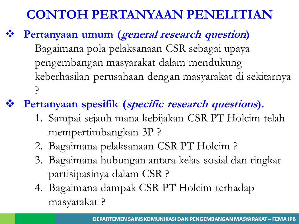 DEPARTEMEN SAINS KOMUNIKASI DAN PENGEMBANGAN MASYARAKAT – FEMA IPB CONTOH PERTANYAAN PENELITIAN  Pertanyaan umum (general research question) Bagaiman