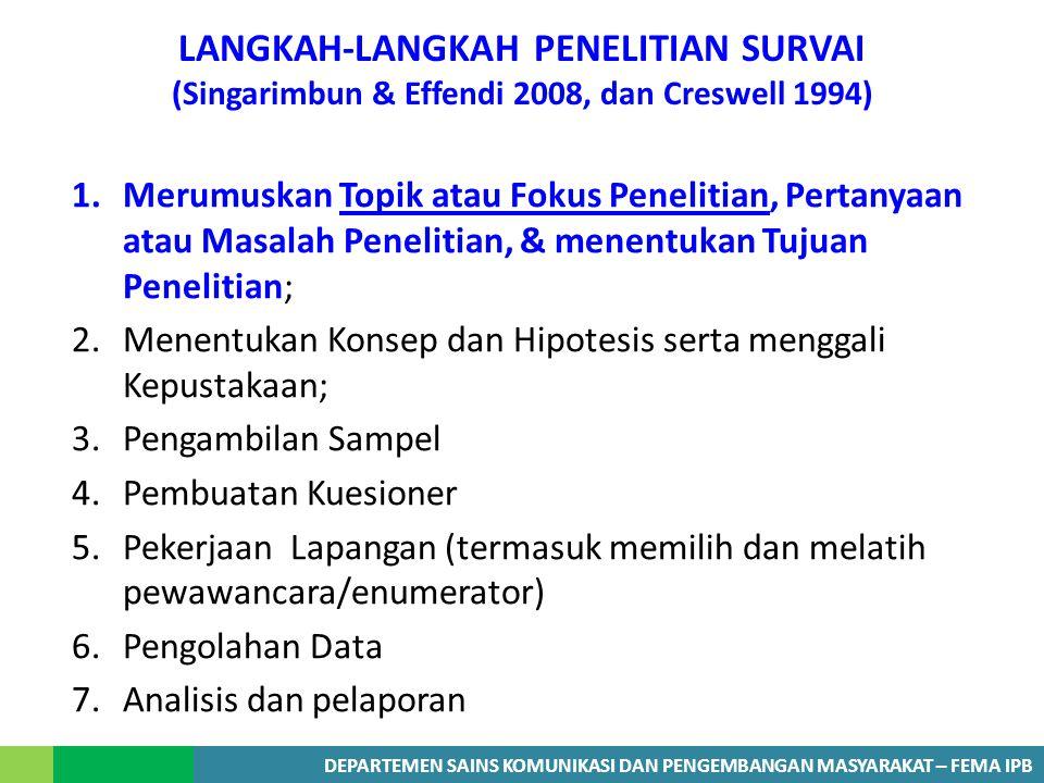 DEPARTEMEN SAINS KOMUNIKASI DAN PENGEMBANGAN MASYARAKAT – FEMA IPB LANGKAH-LANGKAH PENELITIAN SURVAI (Singarimbun & Effendi 2008, dan Creswell 1994) 1