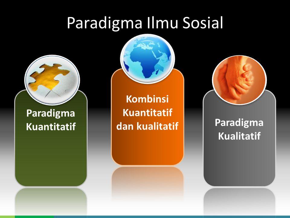 DEPARTEMEN SAINS KOMUNIKASI DAN PENGEMBANGAN MASYARAKAT – FEMA IPB Paradigma Ilmu Sosial Paradigma Kuantitatif Kombinsi Kuantitatif dan kualitatif Paradigma Kualitatif