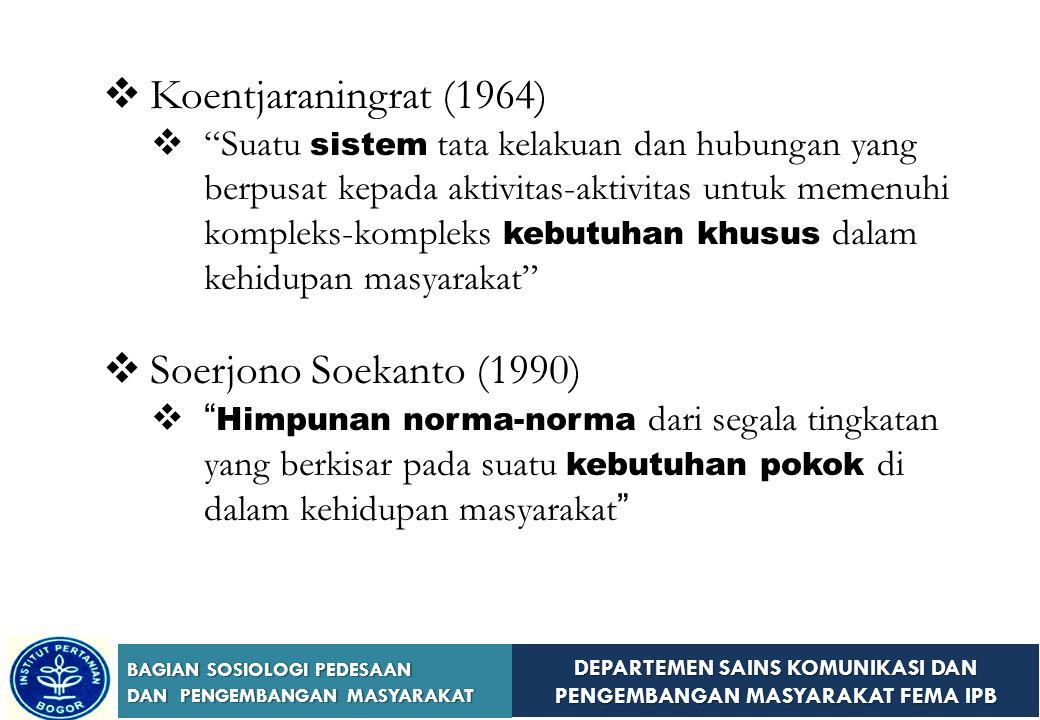 DEPARTEMEN SAINS KOMUNIKASI DAN PENGEMBANGAN MASYARAKAT FEMA IPB BAGIAN SOSIOLOGI PEDESAAN DAN PENGEMBANGAN MASYARAKAT  Fungsi Kelembagaan Sosial 1.Memberi pedoman berperilaku kepada individu / masyarakat; 2.Menjaga keutuhan ; 3.Memberi pegangan kepada masyarakat untuk mengadakan kontrol sosial (social control);