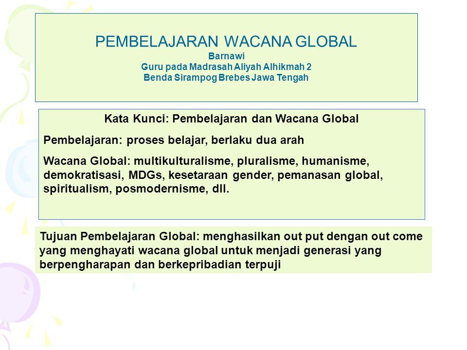 PEMBELAJARAN WACANA GLOBAL Barnawi Guru pada Madrasah Aliyah Alhikmah 2 Benda Sirampog Brebes Jawa Tengah Kata Kunci: Pembelajaran dan Wacana Global P