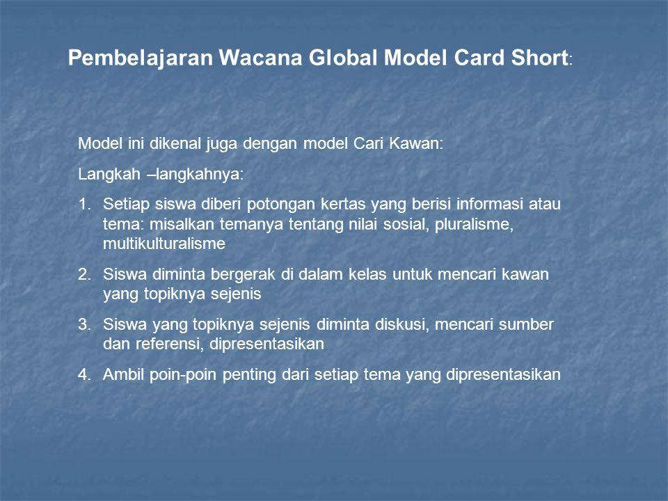 Pembelajaran Wacana Global Model Card Short : Model ini dikenal juga dengan model Cari Kawan: Langkah –langkahnya: 1.Setiap siswa diberi potongan kert