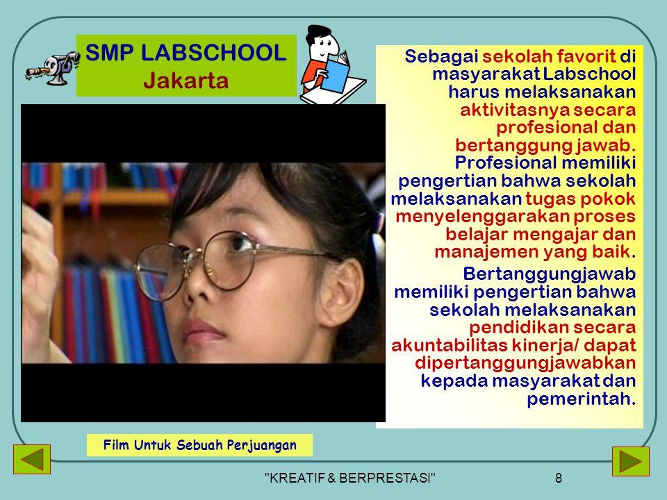 KREATIF & BERPRESTASI 8 SMP LABSCHOOL Jakarta Sebagai sekolah favorit di masyarakat Labschool harus melaksanakan aktivitasnya secara profesional dan bertanggung jawab.