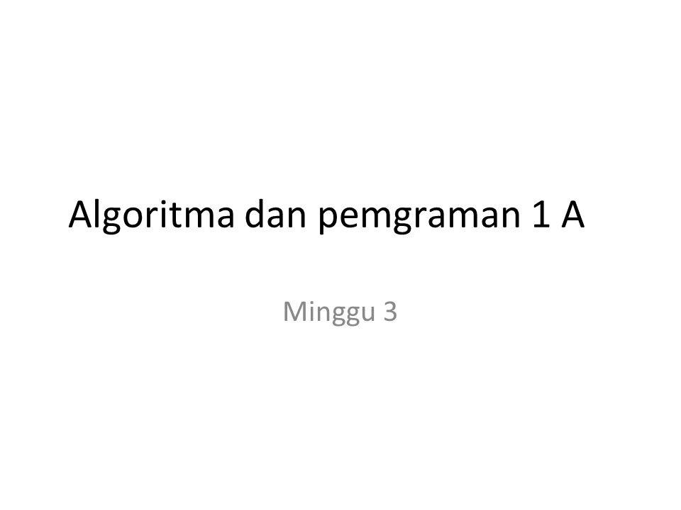 Algoritma dan pemgraman 1 A Minggu 3