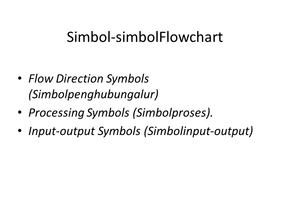 Simbol-simbolFlowchart Flow Direction Symbols (Simbolpenghubungalur) Processing Symbols (Simbolproses). Input-output Symbols (Simbolinput-output)