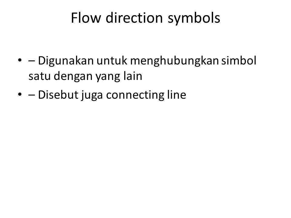 Flow direction symbols – Digunakan untuk menghubungkan simbol satu dengan yang lain – Disebut juga connecting line