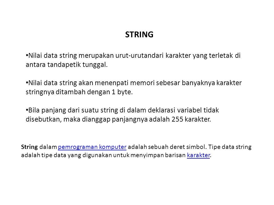STRING Nilai data string merupakan urut-urutandari karakter yang terletak di antara tandapetik tunggal. Nilai data string akan menenpati memori sebesa
