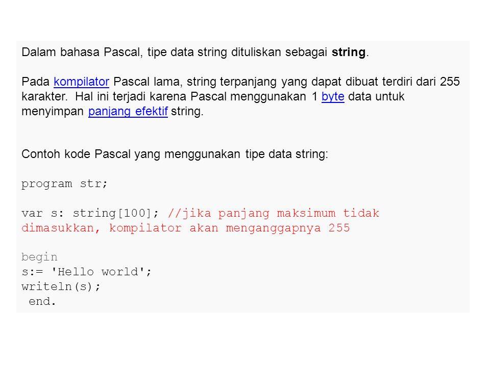 Dalam bahasa Pascal, tipe data string dituliskan sebagai string. Pada kompilator Pascal lama, string terpanjang yang dapat dibuat terdiri dari 255 kar