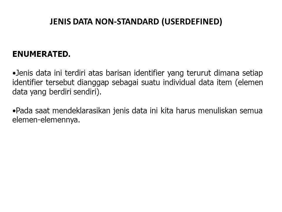 JENIS DATA NON-STANDARD (USERDEFINED) ENUMERATED. Jenis data ini terdiri atas barisan identifier yang terurut dimana setiap identifier tersebut diangg
