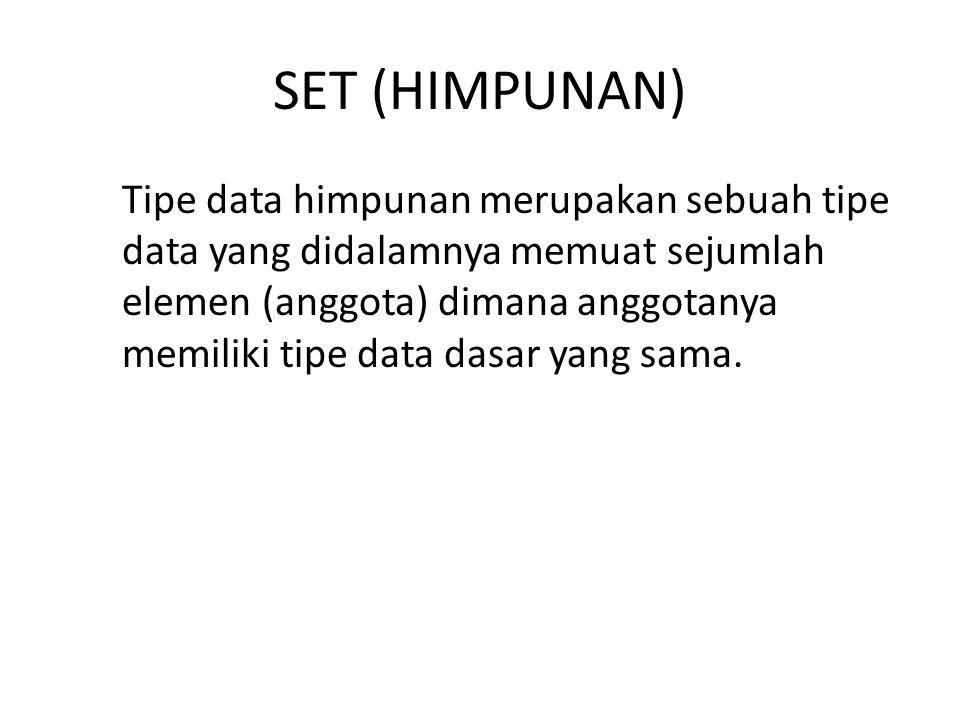SET (HIMPUNAN) Tipe data himpunan merupakan sebuah tipe data yang didalamnya memuat sejumlah elemen (anggota) dimana anggotanya memiliki tipe data das