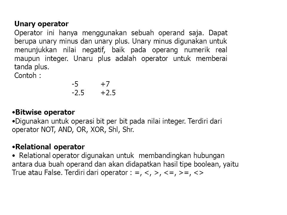 Unary operator Operator ini hanya menggunakan sebuah operand saja. Dapat berupa unary minus dan unary plus. Unary minus digunakan untuk menunjukkan ni