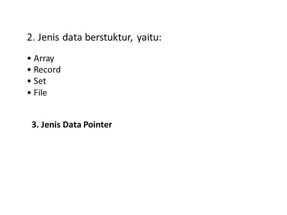 2. Jenis data berstuktur, yaitu: Array Record Set File 3. Jenis Data Pointer