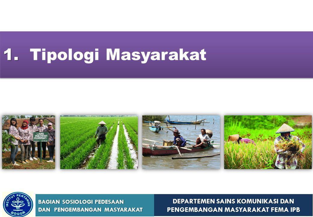 DEPARTEMEN SAINS KOMUNIKASI DAN PENGEMBANGAN MASYARAKAT FEMA IPB BAGIAN SOSIOLOGI PEDESAAN DAN PENGEMBANGAN MASYARAKAT 1. 1. Tipologi Masyarakat