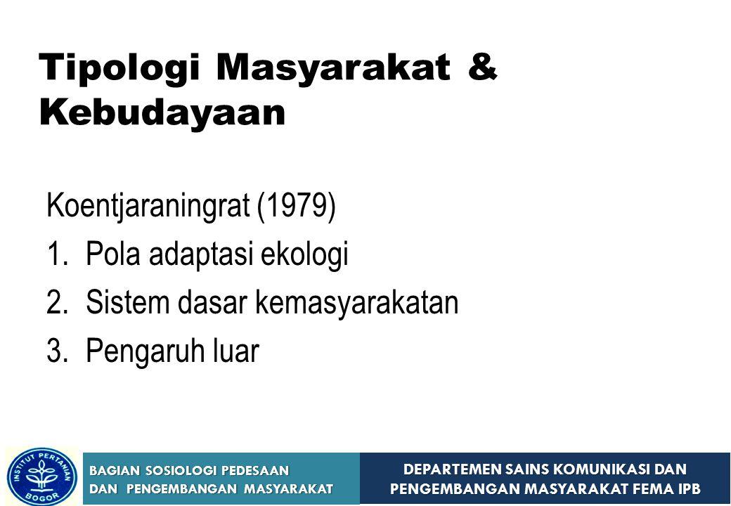 DEPARTEMEN SAINS KOMUNIKASI DAN PENGEMBANGAN MASYARAKAT FEMA IPB BAGIAN SOSIOLOGI PEDESAAN DAN PENGEMBANGAN MASYARAKAT Koentjaraningrat (1979) 1.Pola