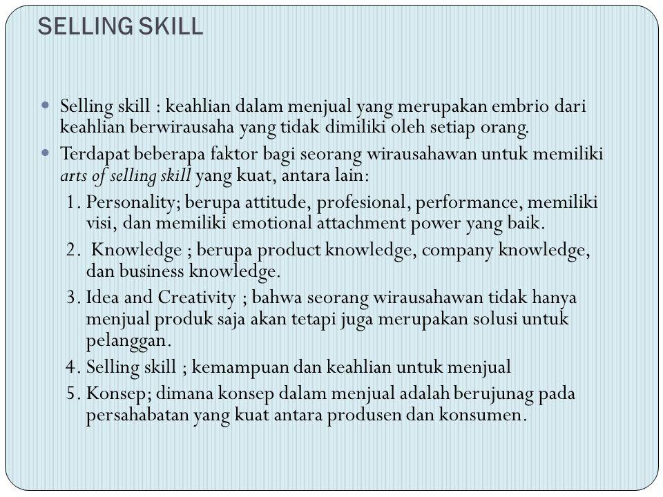 SELLING SKILL Selling skill : keahlian dalam menjual yang merupakan embrio dari keahlian berwirausaha yang tidak dimiliki oleh setiap orang. Terdapat