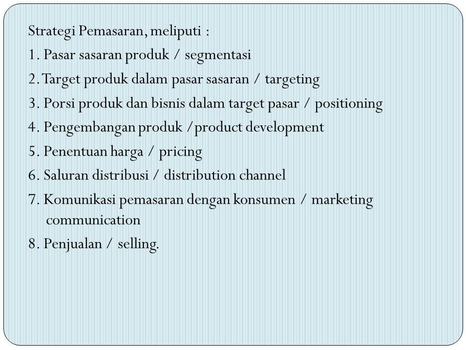 Strategi Pemasaran, meliputi : 1. Pasar sasaran produk / segmentasi 2. Target produk dalam pasar sasaran / targeting 3. Porsi produk dan bisnis dalam