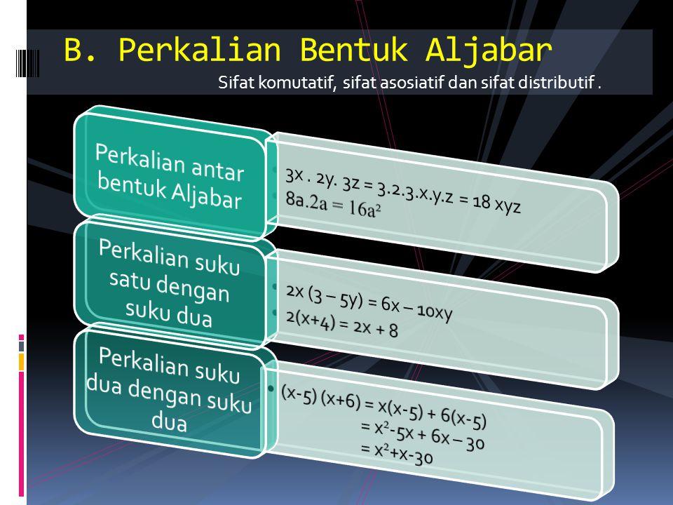 Sifat komutatif, sifat asosiatif dan sifat distributif. B. Perkalian Bentuk Aljabar