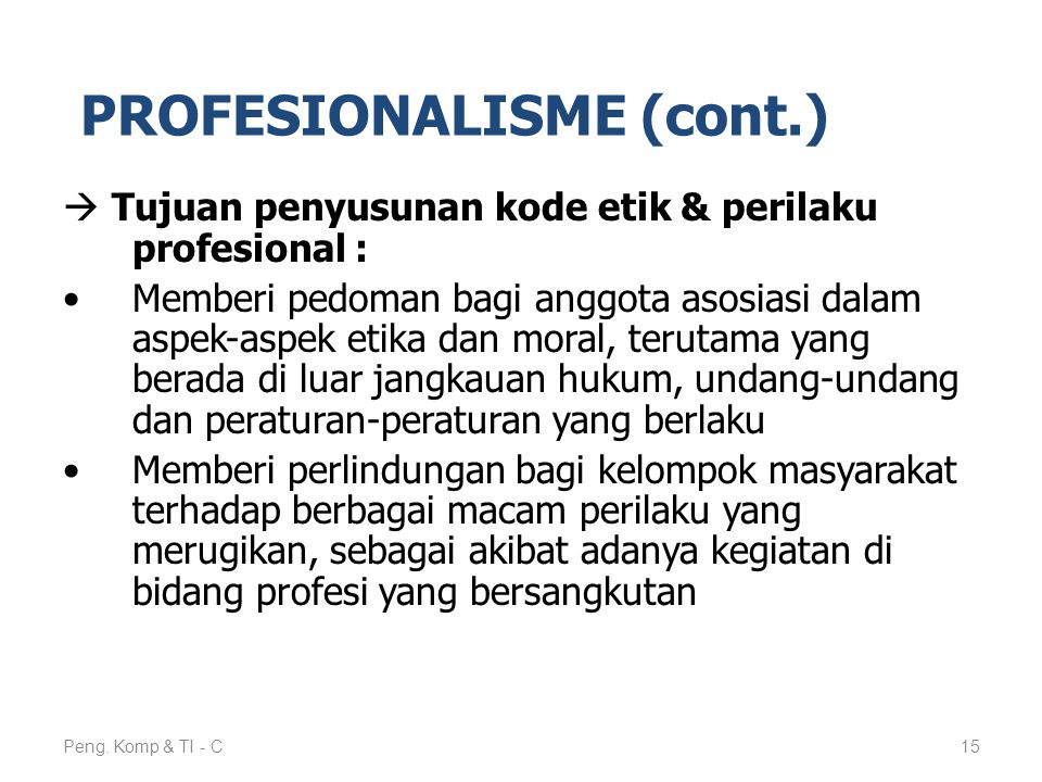  Tujuan penyusunan kode etik & perilaku profesional : Memberi pedoman bagi anggota asosiasi dalam aspek-aspek etika dan moral, terutama yang berada d