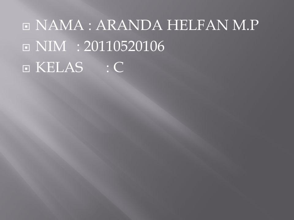 NAMA : ARANDA HELFAN M.P  NIM : 20110520106  KELAS: C