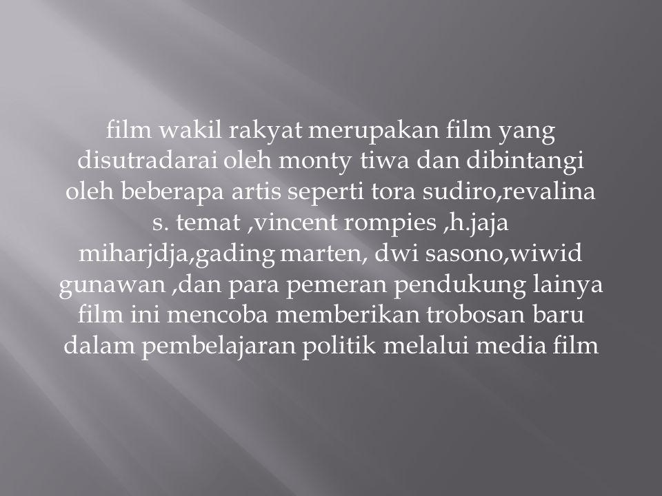 film wakil rakyat merupakan film yang disutradarai oleh monty tiwa dan dibintangi oleh beberapa artis seperti tora sudiro,revalina s.