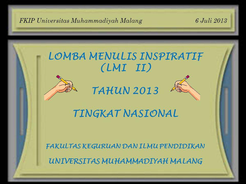 LOMBA MENULIS INSPIRATIF (LMI II) TAHUN 2013 TINGKAT NASIONAL FAKULTAS KEGURUAN DAN ILMU PENDIDIKAN UNIVERSITAS MUHAMMADIYAH MALANG FKIP Universitas M