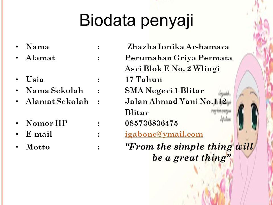 Biodata penyaji Nama : Zhazha Ionika Ar-hamara Alamat : Perumahan Griya Permata Asri Blok E No. 2 Wlingi Usia : 17 Tahun Nama Sekolah : SMA Negeri 1 B