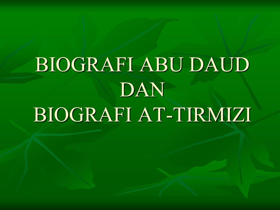 BIOGRAFI ABU DAUD Nama lengkap Abu Daud adalah Abu daud Sulaiman bin al-Asy as bin Syidad bin imran al-Azdi al-Sijistani.