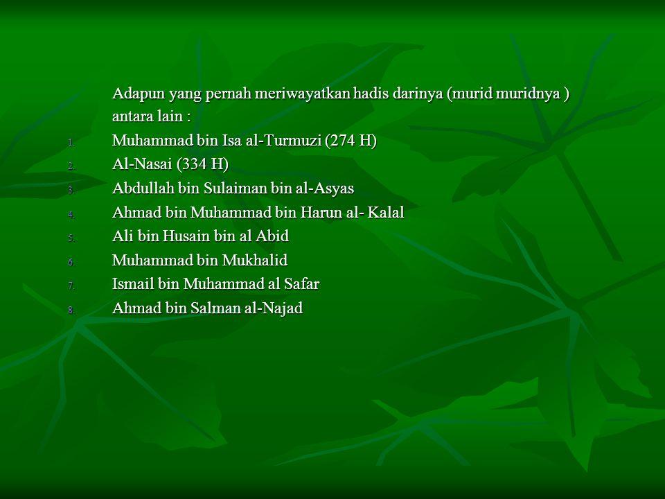 Adapun yang pernah meriwayatkan hadis darinya (murid muridnya ) antara lain : 1. Muhammad bin Isa al-Turmuzi (274 H) 2. Al-Nasai (334 H) 3. Abdullah b