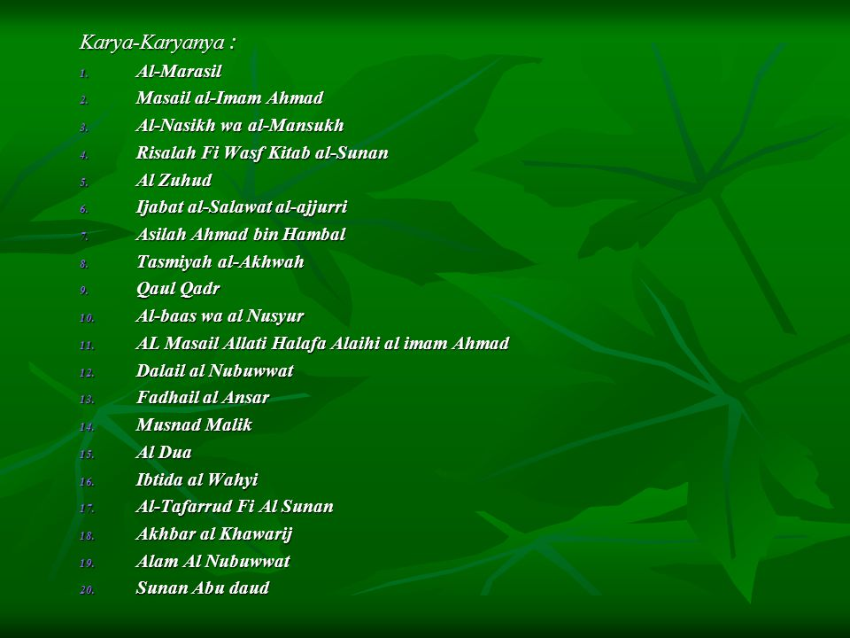 Karya-Karyanya : 1. Al-Marasil 2. Masail al-Imam Ahmad 3. Al-Nasikh wa al-Mansukh 4. Risalah Fi Wasf Kitab al-Sunan 5. Al Zuhud 6. Ijabat al-Salawat a