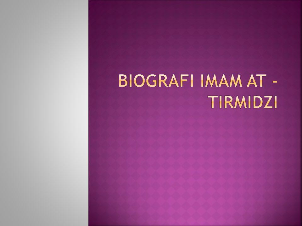  Nama lengkap Imam At-Tirmidzi : Abu 'isa Muhammad ibnu Isa ibn Saurah ibn Musa ibn Dlahhar As-Sulamy Al Bughy At- Tirmidzi.
